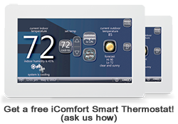 Get a free iComfort Smart Thermostat! (ask us how)